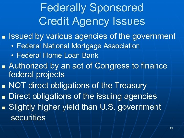 Federally Sponsored Credit Agency Issues n Issued by various agencies of the government •