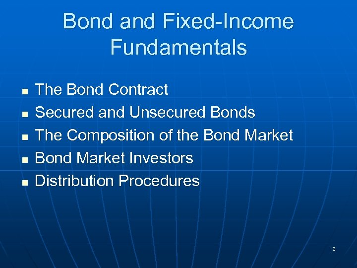 Bond and Fixed-Income Fundamentals n n n The Bond Contract Secured and Unsecured Bonds