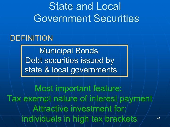 State and Local Government Securities DEFINITION Municipal Bonds: Debt securities issued by state &