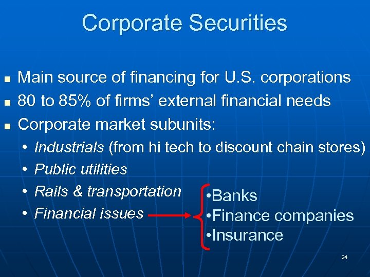 Corporate Securities n n n Main source of financing for U. S. corporations 80