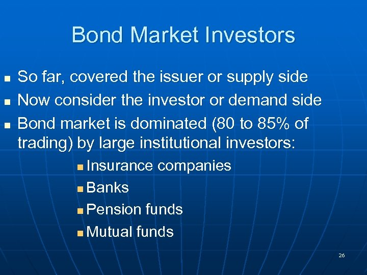 Bond Market Investors n n n So far, covered the issuer or supply side