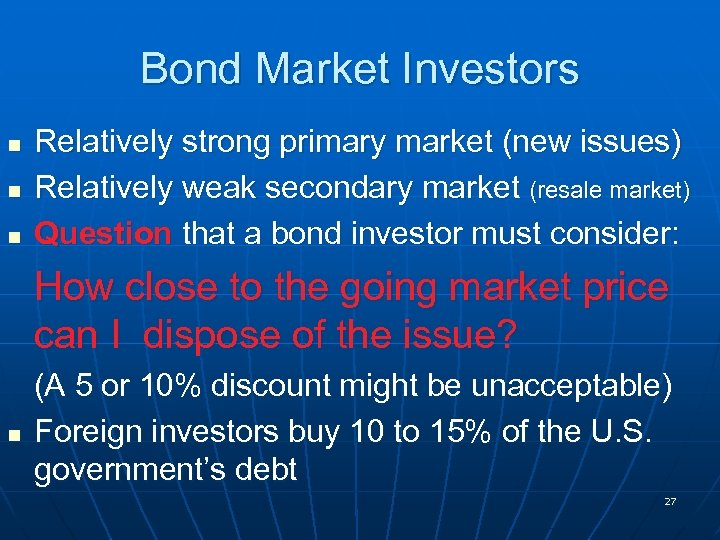 Bond Market Investors n n n Relatively strong primary market (new issues) Relatively weak