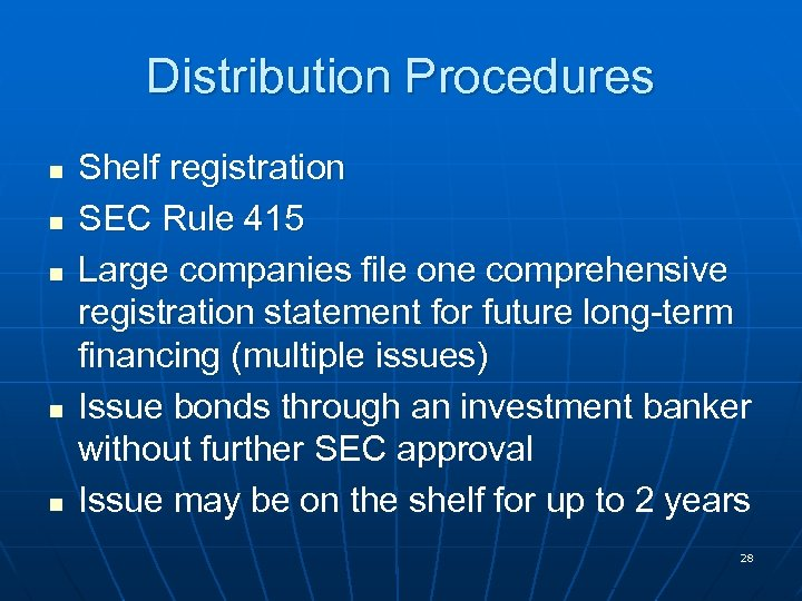 Distribution Procedures n n n Shelf registration SEC Rule 415 Large companies file one