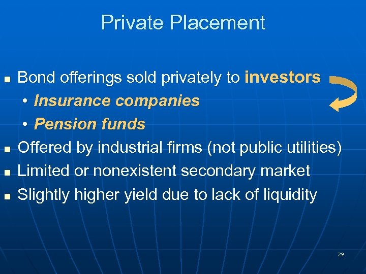 Private Placement n n Bond offerings sold privately to investors • Insurance companies •