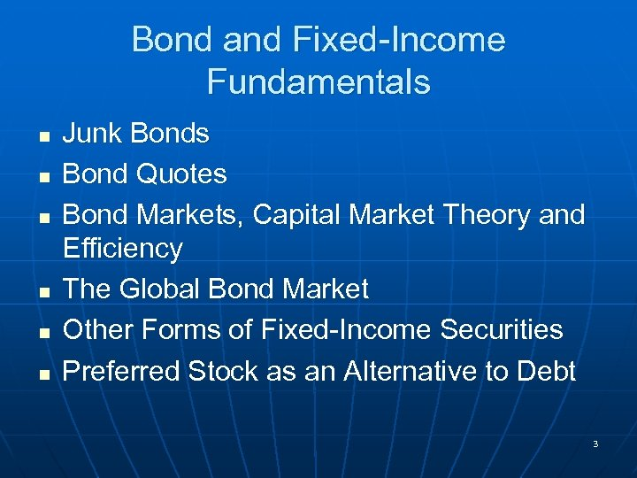 Bond and Fixed-Income Fundamentals n n n Junk Bonds Bond Quotes Bond Markets, Capital
