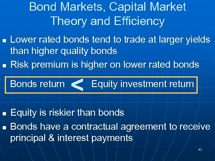 Bond Markets, Capital Market Theory and Efficiency n Lower rated bonds tend to trade