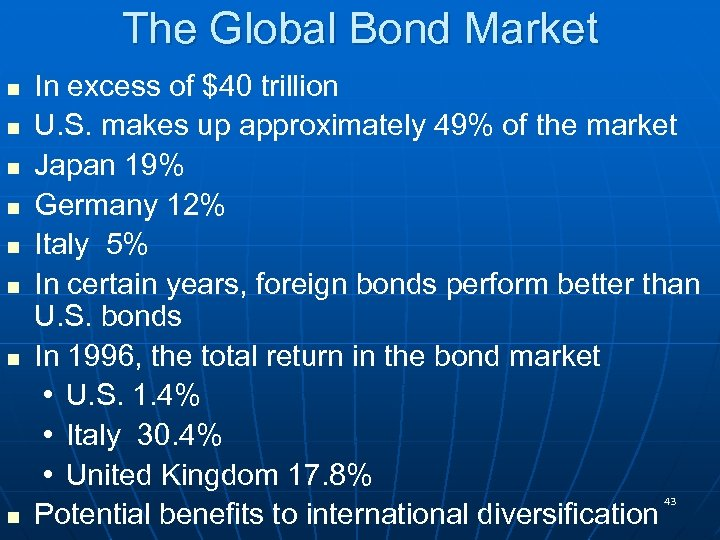 The Global Bond Market n n n n In excess of $40 trillion U.