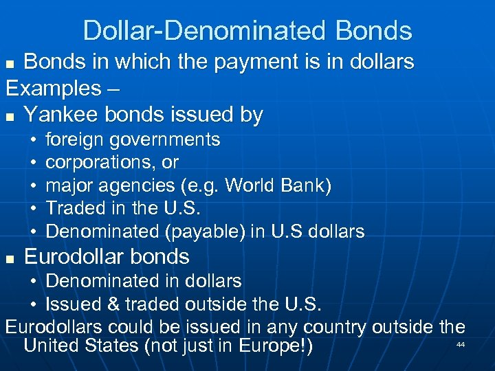 Dollar-Denominated Bonds in which the payment is in dollars Examples – n Yankee bonds