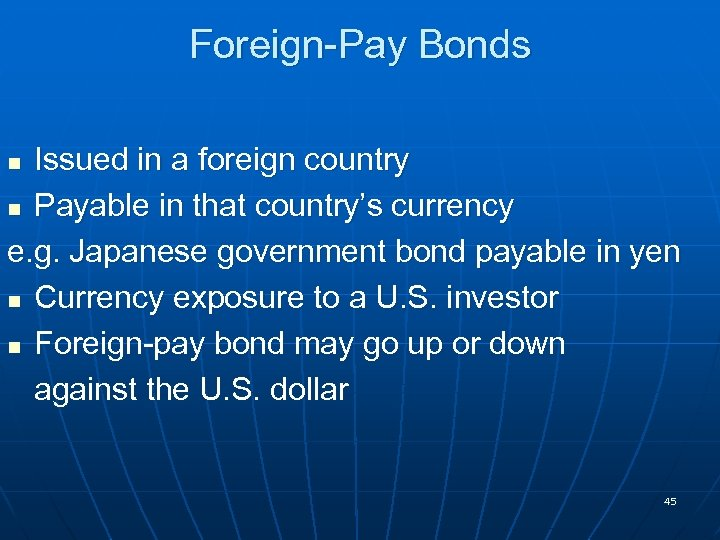 Foreign-Pay Bonds Issued in a foreign country n Payable in that country's currency e.