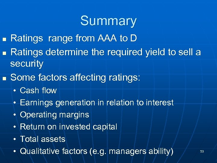 Summary n n n Ratings range from AAA to D Ratings determine the required