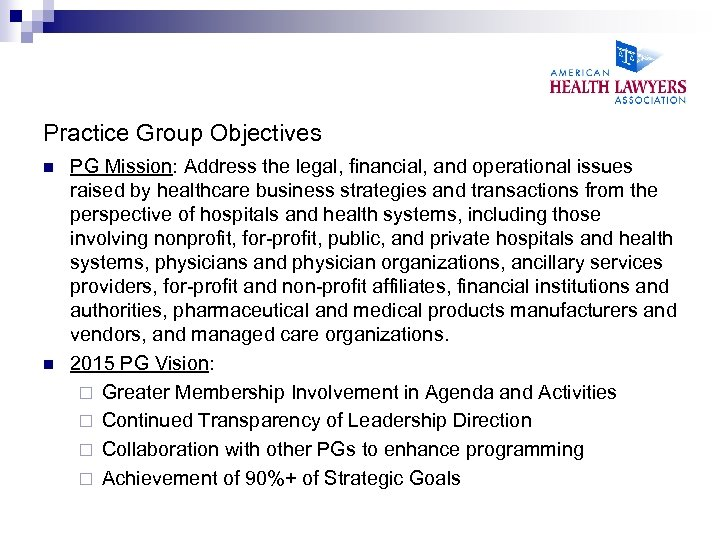 Practice Group Objectives n n PG Mission: Address the legal, financial, and operational issues