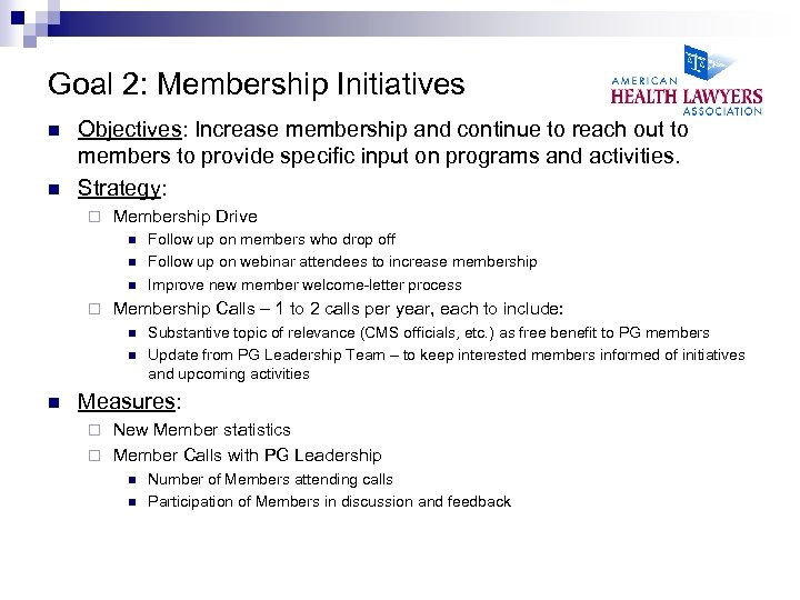 Goal 2: Membership Initiatives n n Objectives: Increase membership and continue to reach out