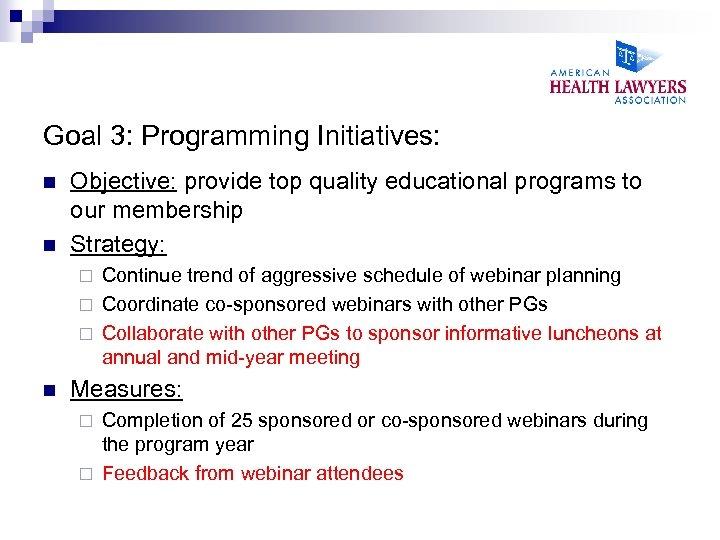 Goal 3: Programming Initiatives: n n Objective: provide top quality educational programs to our