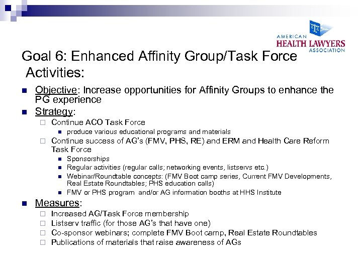 Goal 6: Enhanced Affinity Group/Task Force Activities: n n Objective: Increase opportunities for Affinity