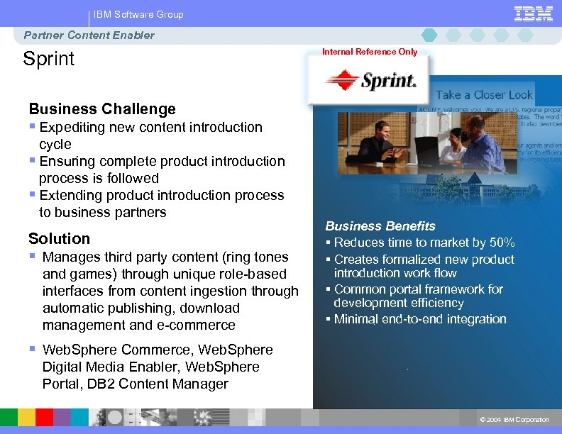 IBM Software Group Partner Content Enabler Sprint Internal Reference Only Business Challenge § Expediting