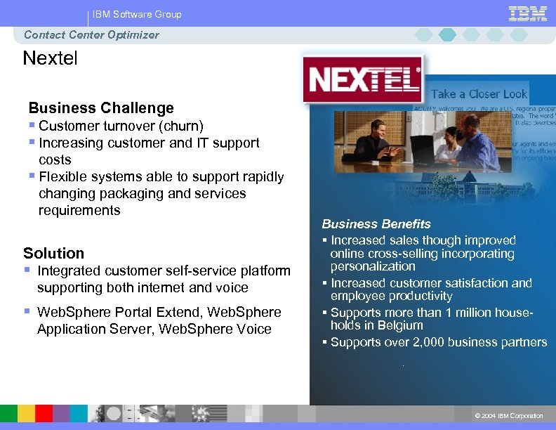 IBM Software Group Contact Center Optimizer Nextel Business Challenge § Customer turnover (churn) §