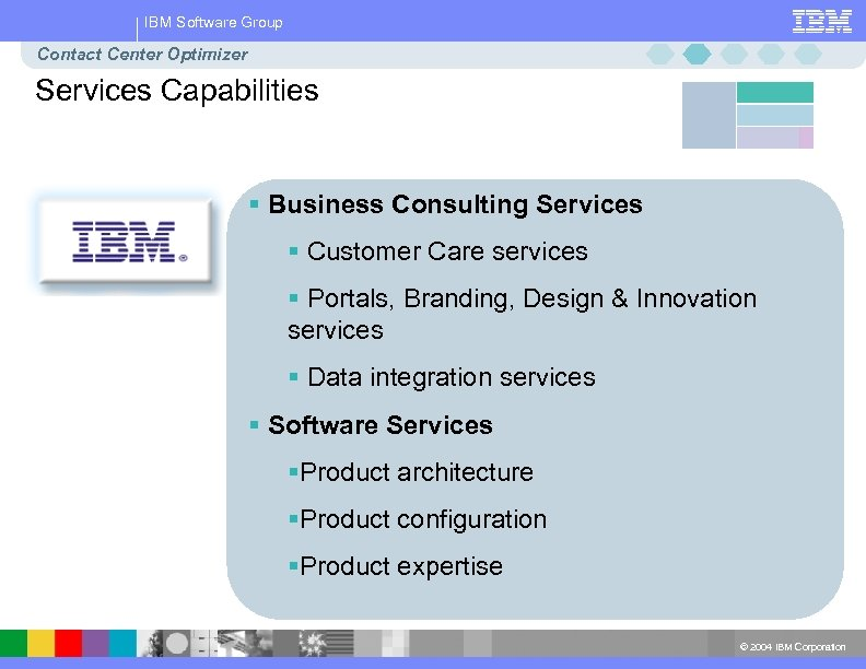 IBM Software Group Contact Center Optimizer Services Capabilities § Business Consulting Services § Customer