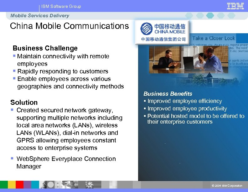 IBM Software Group Mobile Services Delivery China Mobile Communications Business Challenge § Maintain connectivity