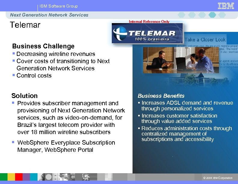 IBM Software Group Next Generation Network Services Telemar Internal Reference Only Business Challenge §