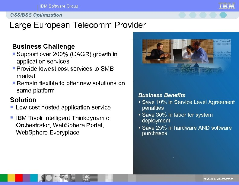 IBM Software Group OSS/BSS Optimization Large European Telecomm Provider Business Challenge § Support over