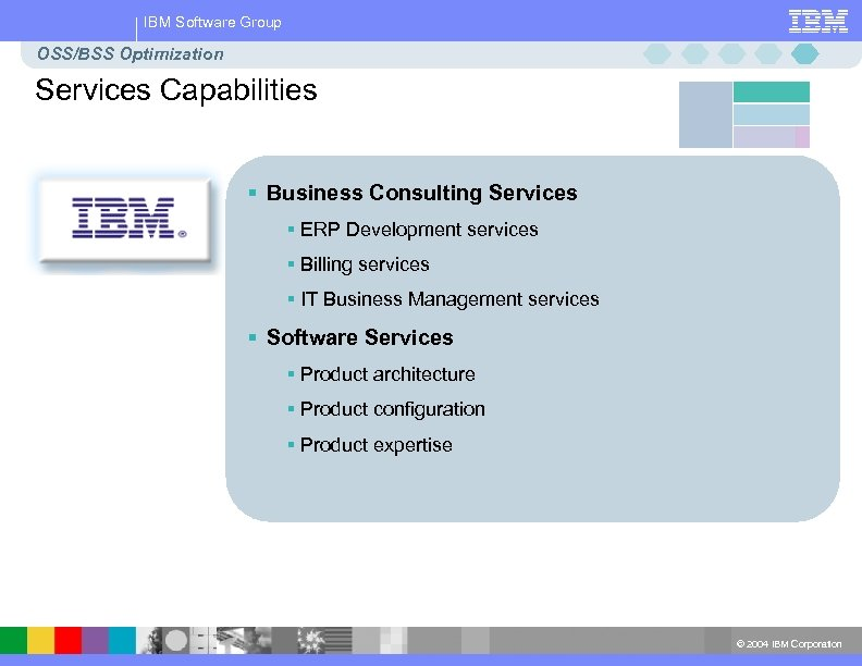 IBM Software Group OSS/BSS Optimization Services Capabilities § Business Consulting Services § ERP Development