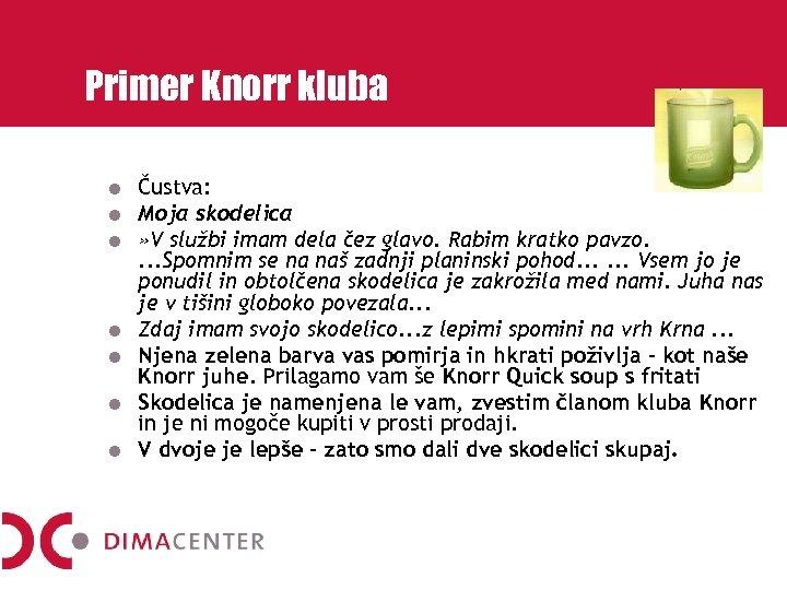 Primer Knorr kluba Čustva: Moja skodelica » V službi imam dela čez glavo. Rabim