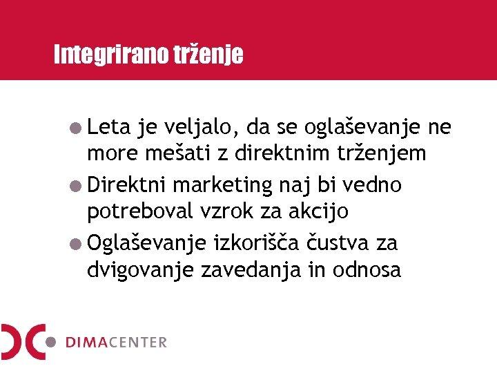 Integrirano trženje Leta je veljalo, da se oglaševanje ne more mešati z direktnim trženjem