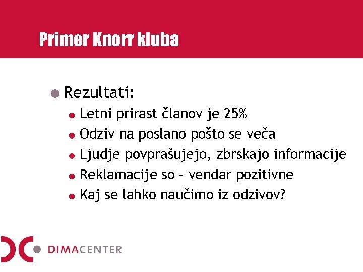 Primer Knorr kluba Rezultati: Letni prirast članov je 25% Odziv na poslano pošto se