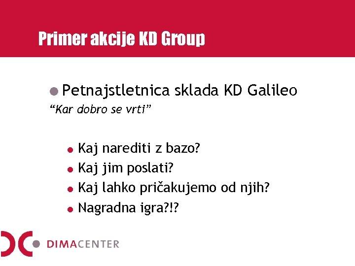 """Primer akcije KD Group Petnajstletnica sklada KD Galileo """"Kar dobro se vrti"""" Kaj narediti"""
