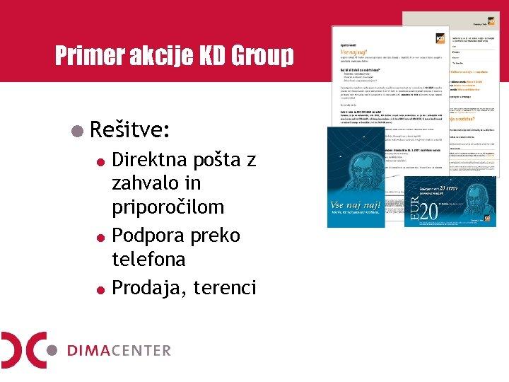 Primer akcije KD Group Rešitve: Direktna pošta z zahvalo in priporočilom Podpora preko telefona