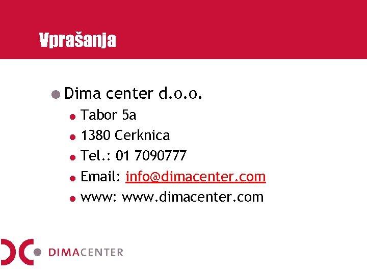 Vprašanja Dima center d. o. o. Tabor 5 a 1380 Cerknica Tel. : 01