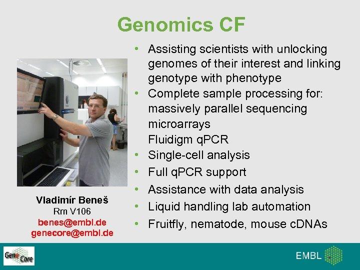 Genomics CF Vladimír Beneš Rm V 106 benes@embl. de genecore@embl. de • Assisting scientists