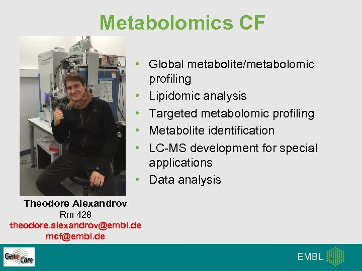 Metabolomics CF • Global metabolite/metabolomic profiling • Lipidomic analysis • Targeted metabolomic profiling •