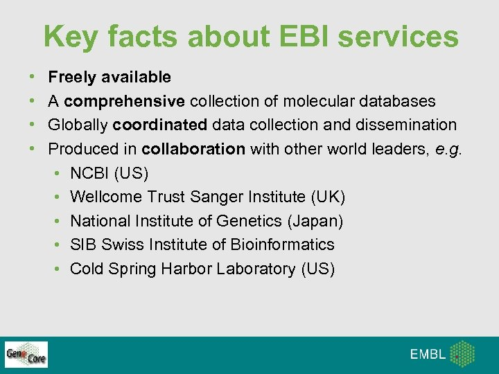 Key facts about EBI services • • Freely available A comprehensive collection of molecular