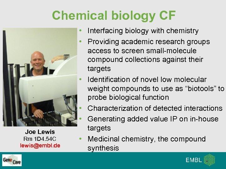 Chemical biology CF Joe Lewis Rm 1 D 4. 54 C lewis@embl. de •