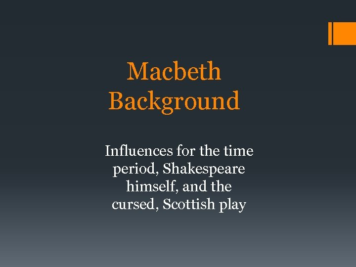 Macbeth Background Influences for the time period, Shakespeare himself, and the cursed, Scottish play