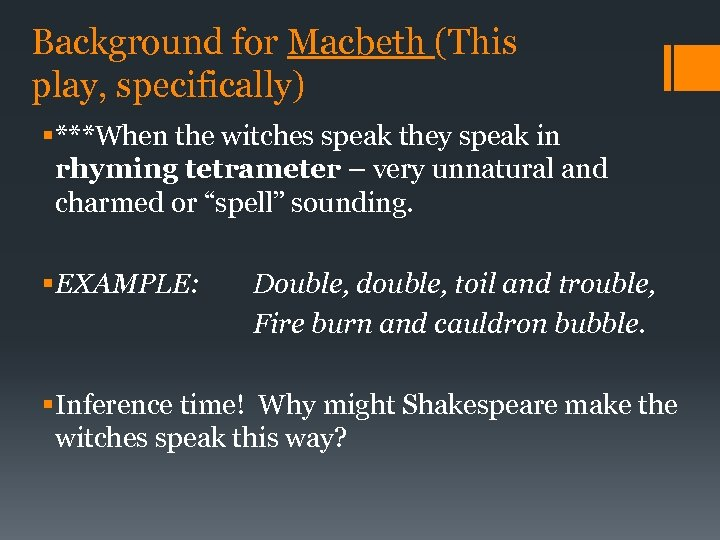Background for Macbeth (This play, specifically) § ***When the witches speak they speak in