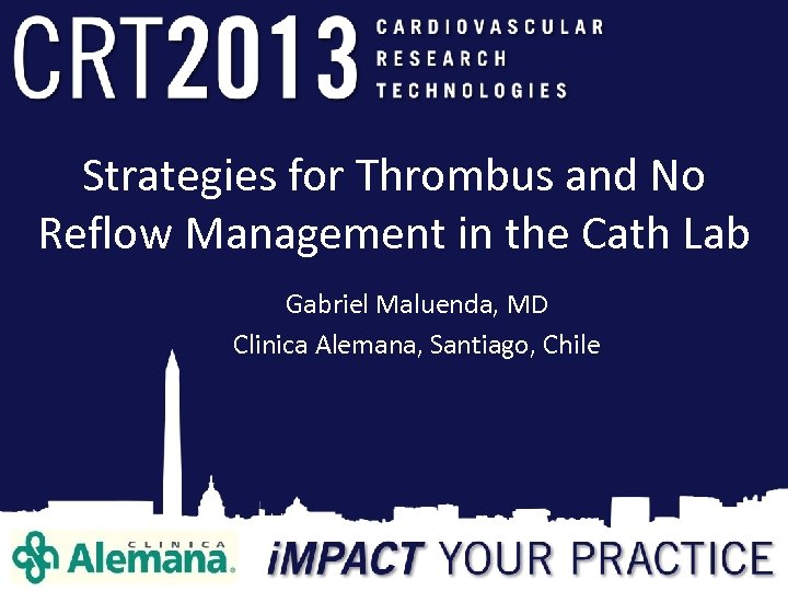 Strategies for Thrombus and No Reflow Management in the Cath Lab Gabriel Maluenda, MD