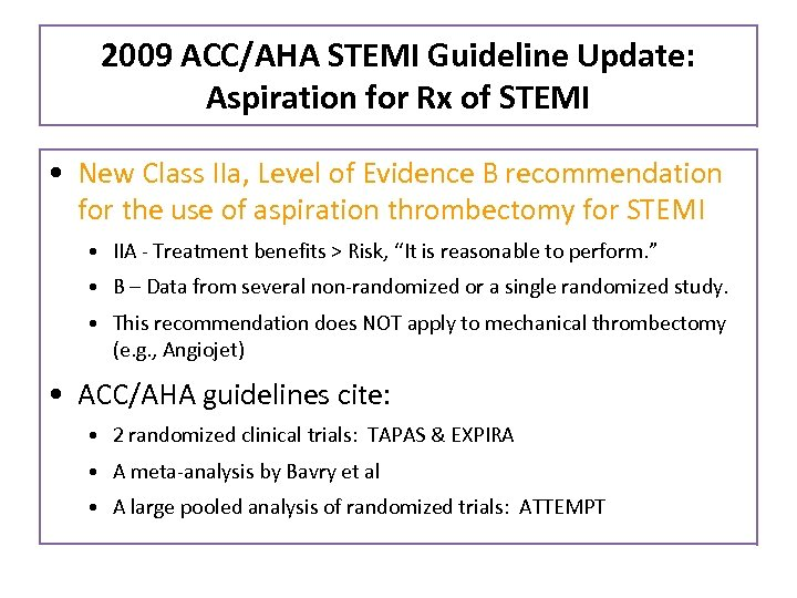 2009 ACC/AHA STEMI Guideline Update: Aspiration for Rx of STEMI • New Class IIa,
