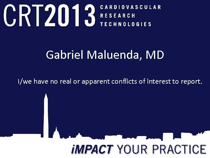 Gabriel Maluenda, MD I/we have no real or apparent conflicts of interest to report.