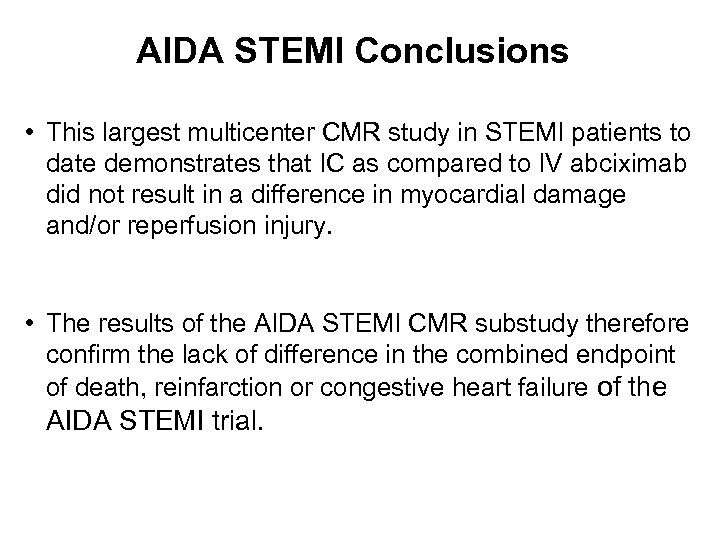 AIDA STEMI Conclusions • This largest multicenter CMR study in STEMI patients to date