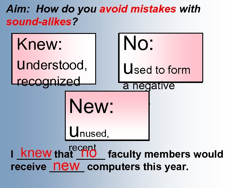 Aim: How do you avoid mistakes with sound-alikes? I knew you Knew: would get