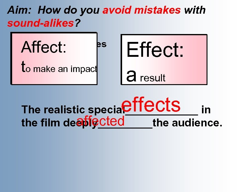 Aim: How do you avoid mistakes with sound-alikes? Affect: t Effect: a effects The