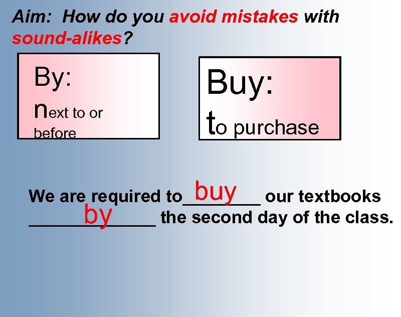 Aim: How do you avoid mistakes with sound-alikes? By: Finish the essay or next