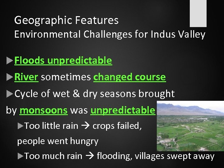 Geographic Features Environmental Challenges for Indus Valley Floods unpredictable River sometimes changed course Cycle