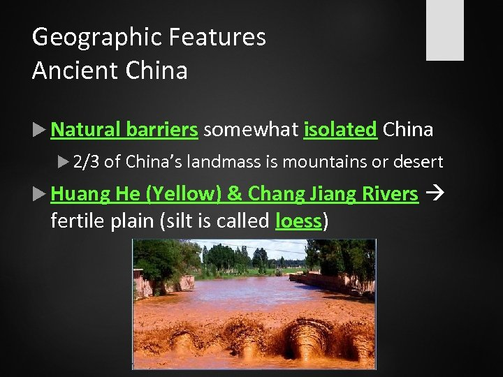 Geographic Features Ancient China Natural barriers somewhat isolated China 2/3 of China's landmass is