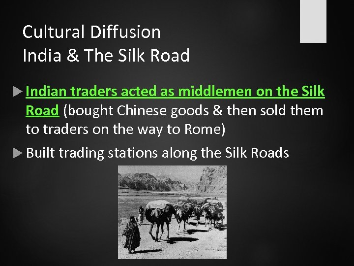 Cultural Diffusion India & The Silk Road Indian traders acted as middlemen on the