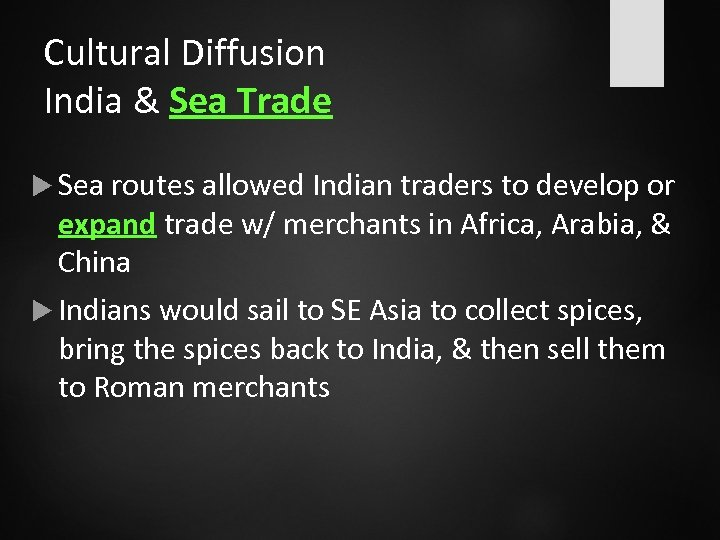 Cultural Diffusion India & Sea Trade Sea routes allowed Indian traders to develop or