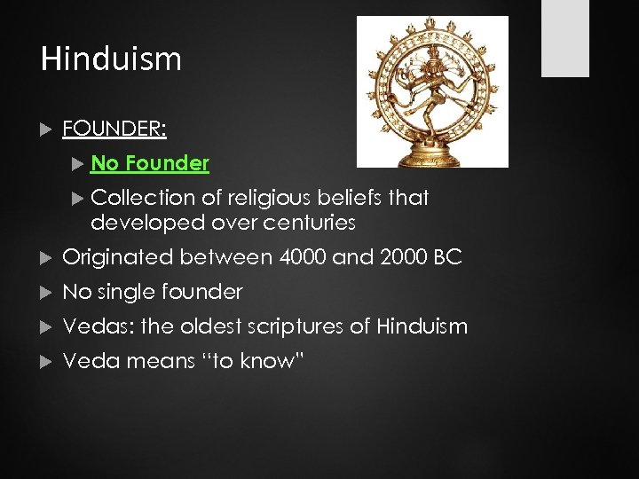 Hinduism FOUNDER: No Founder Collection of religious beliefs that developed over centuries Originated between