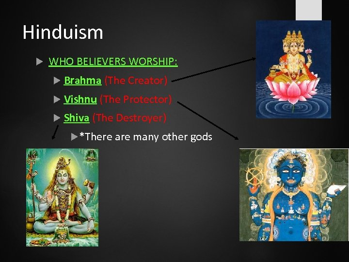 Hinduism WHO BELIEVERS WORSHIP: Brahma (The Creator) Vishnu (The Protector) Shiva (The Destroyer) *There